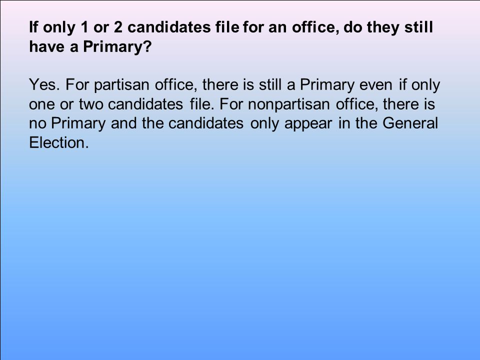 If only 1 or 2 candidates file for an office, do they still have a Primary.