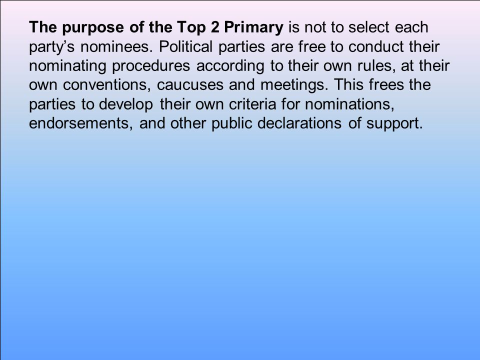 The purpose of the Top 2 Primary is not to select each party's nominees.