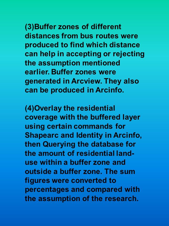 (3)Buffer zones of different distances from bus routes were produced to find which distance can help in accepting or rejecting the assumption mentioned earlier.