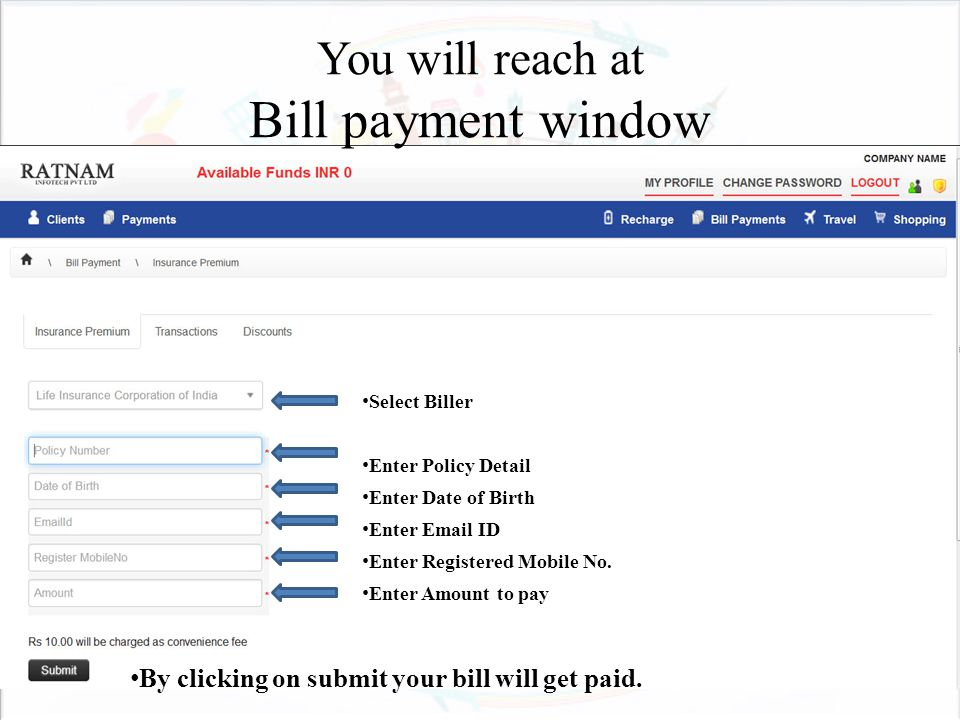 You will reach at Bill payment window Select Biller Enter Policy Detail Enter Date of Birth Enter Email ID Enter Registered Mobile No.
