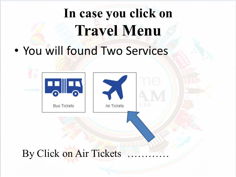 In case you click on Travel Menu You will found Two Services By Click on Air Tickets …………