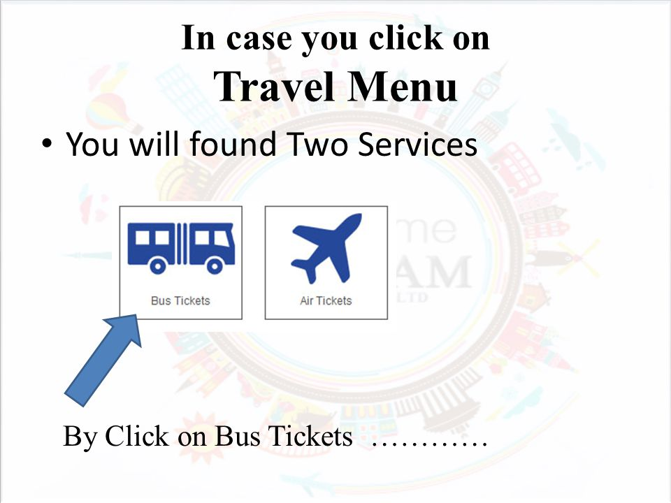 In case you click on Travel Menu You will found Two Services By Click on Bus Tickets …………