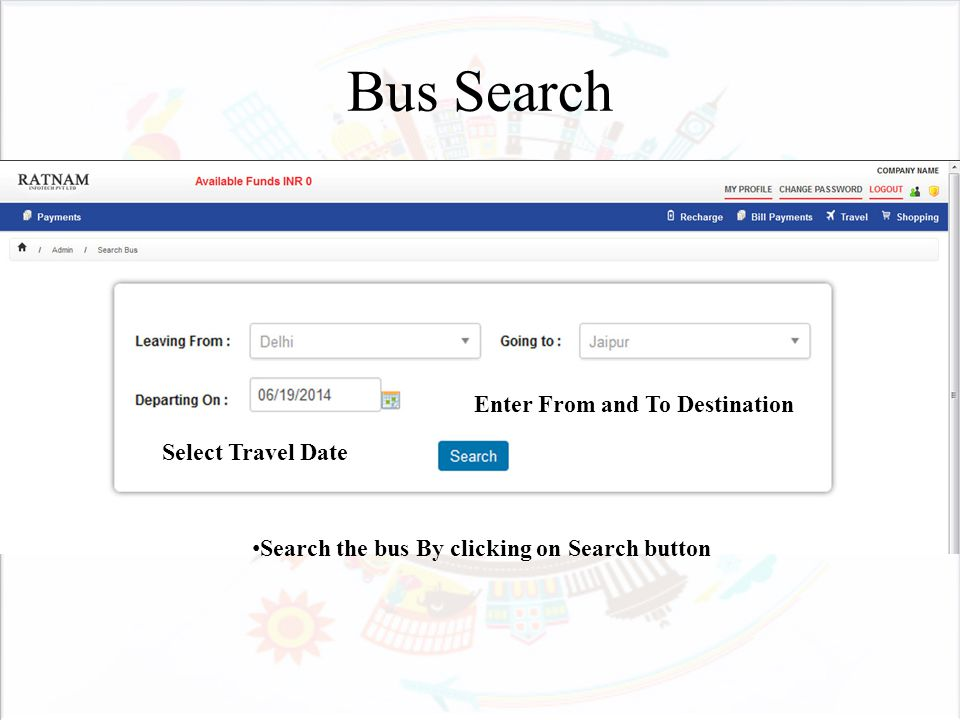 Bus Search Enter From and To Destination Select Travel Date Search the bus By clicking on Search button