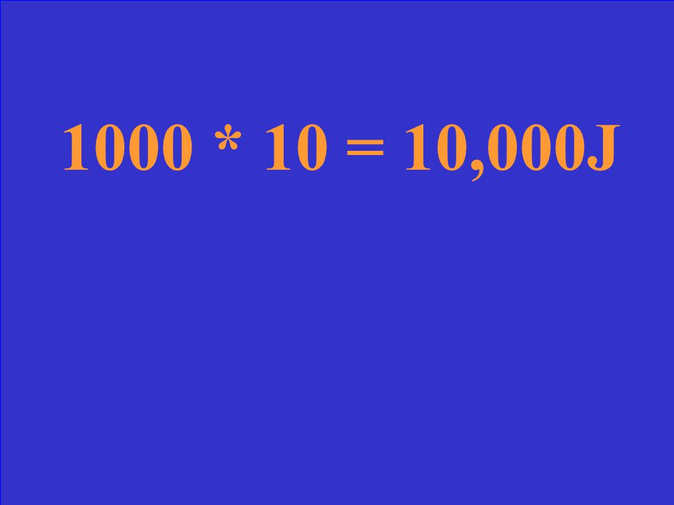 A force of 1000N is applied and an object moves 10 meters. What is the work done on the object