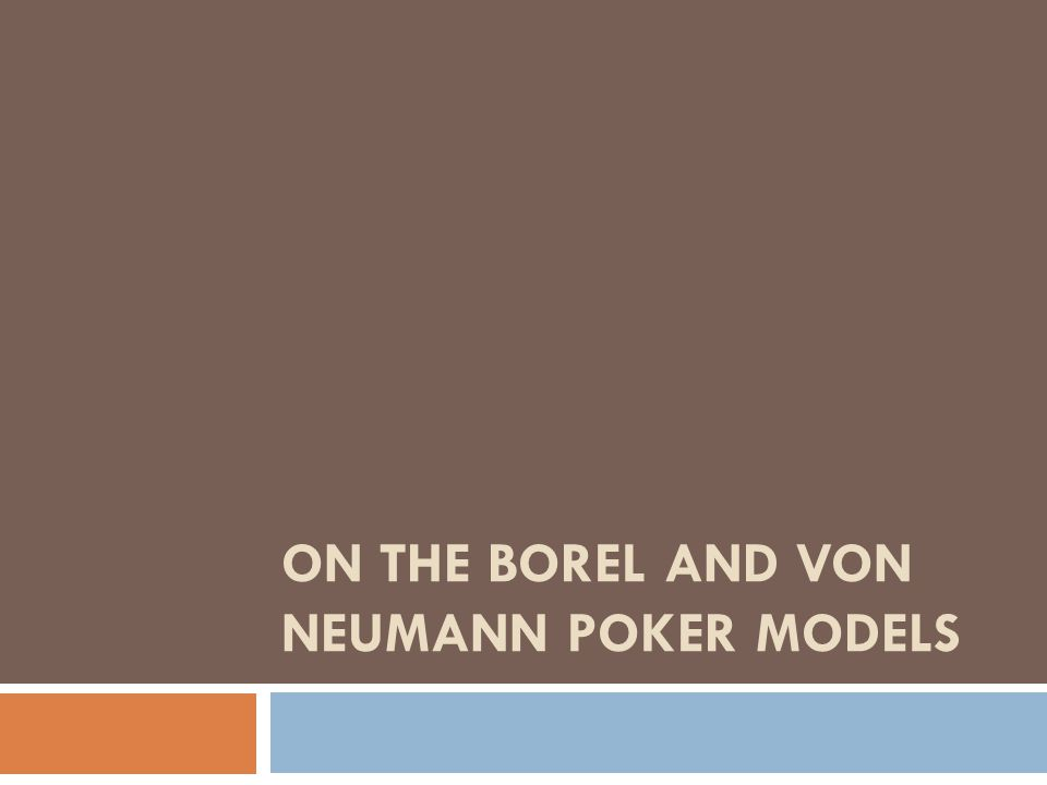 ON THE BOREL AND VON NEUMANN POKER MODELS