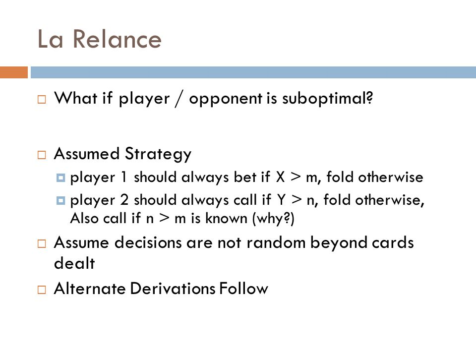 La Relance  What if player / opponent is suboptimal.