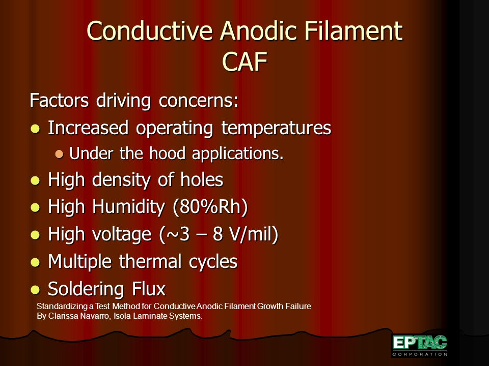 Conductive Anodic Filament CAF Factors driving concerns: Increased operating temperatures Increased operating temperatures Under the hood applications