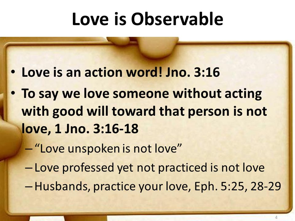 Love is Observable Love is an action word. Jno.