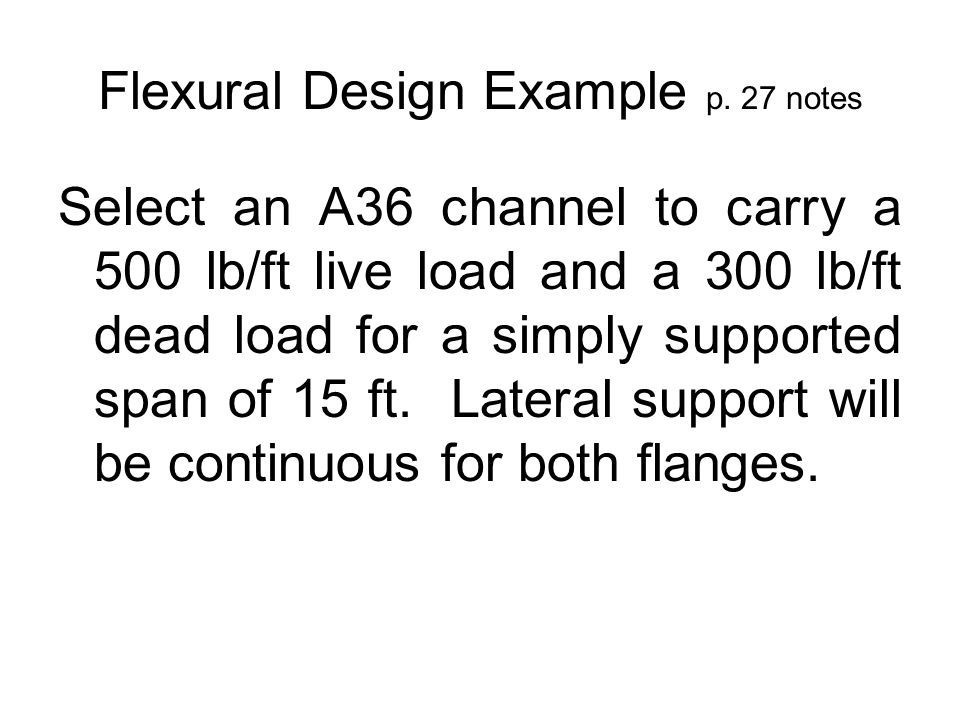 Deflections Serviceability (not strength) – Chapter L Calculated for service live load only KBC: –∆ max = L/360 floor members –∆ max = L/240 roof members where ∆ max = maximum deflection L = span length