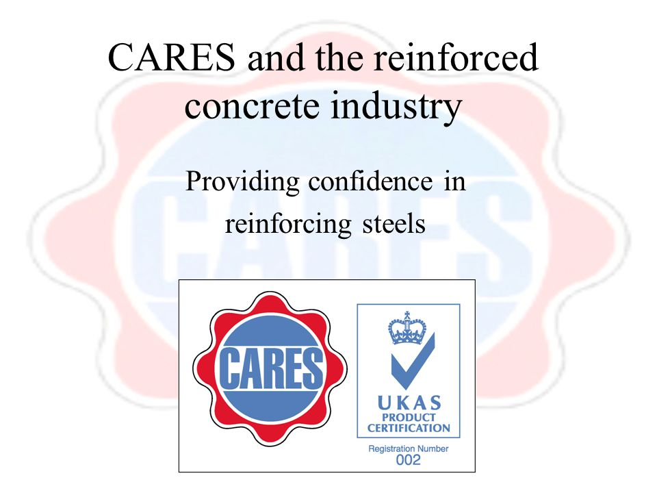 CARES and the reinforced concrete industry Providing confidence in reinforcing steels