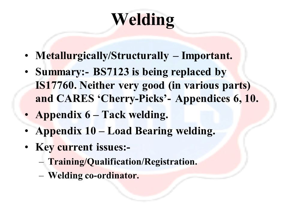 Welding Metallurgically/Structurally – Important. Summary:- BS7123 is being replaced by IS17760.