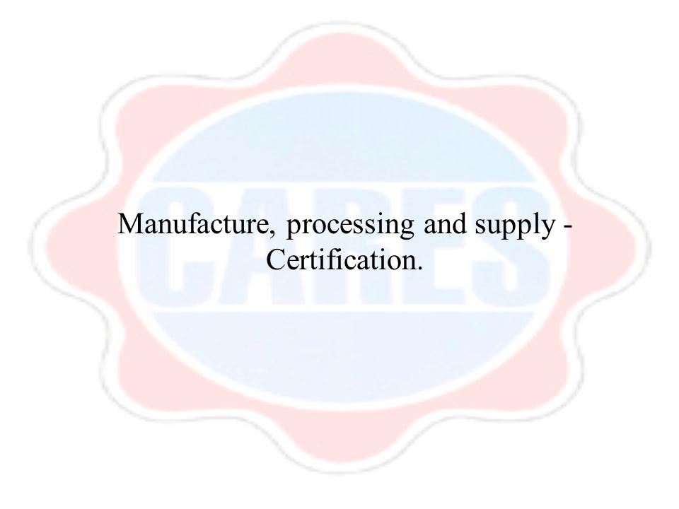 Manufacture, processing and supply - Certification.