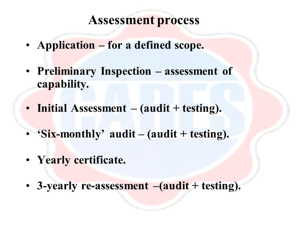 Assessment process Application – for a defined scope. Preliminary Inspection – assessment of capability. Initial Assessment – (audit + testing). 'Six-
