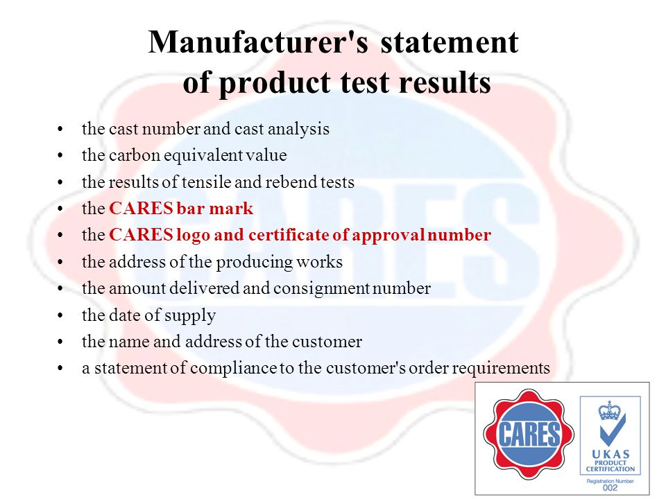 Manufacturer's statement of product test results the cast number and cast analysis the carbon equivalent value the results of tensile and rebend tests