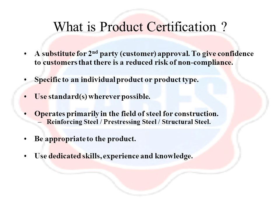 What is Product Certification . A substitute for 2 nd party (customer) approval.