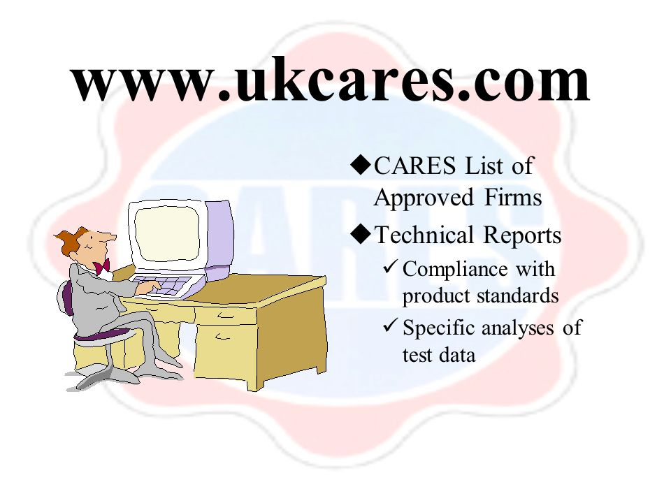  CARES List of Approved Firms  Technical Reports Compliance with product standards Specific analyses of test data