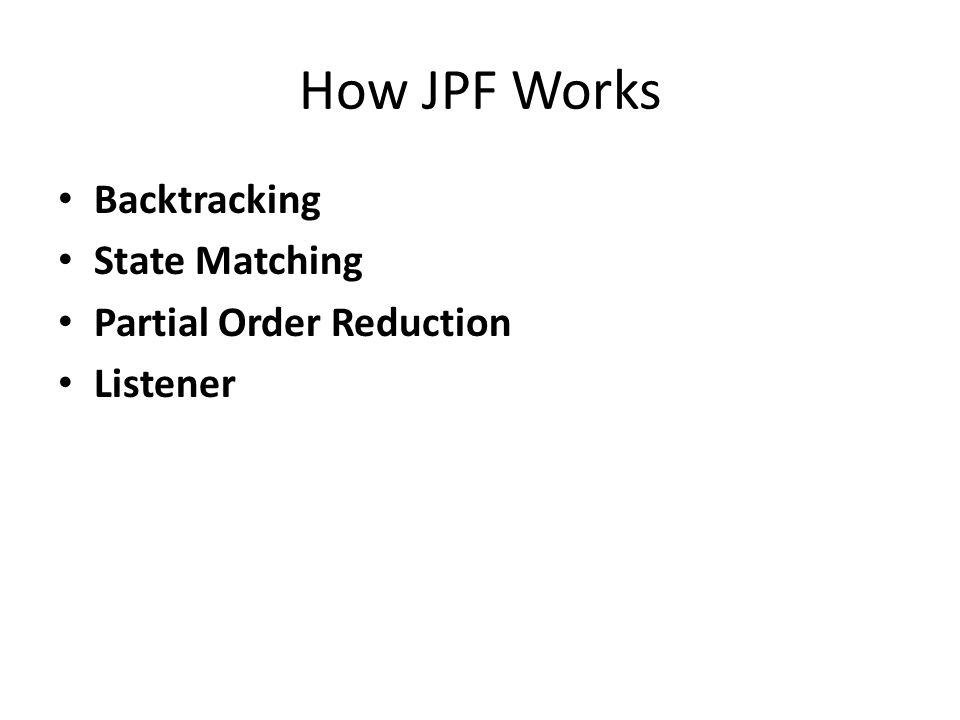 How JPF Works Backtracking State Matching Partial Order Reduction Listener