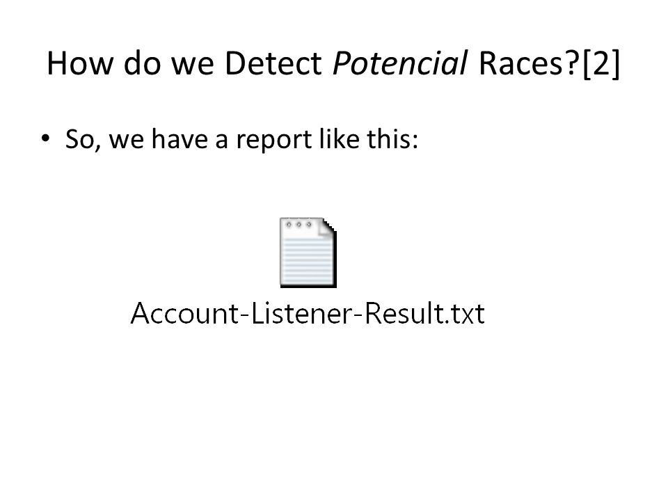 How do we Detect Potencial Races [2] So, we have a report like this: