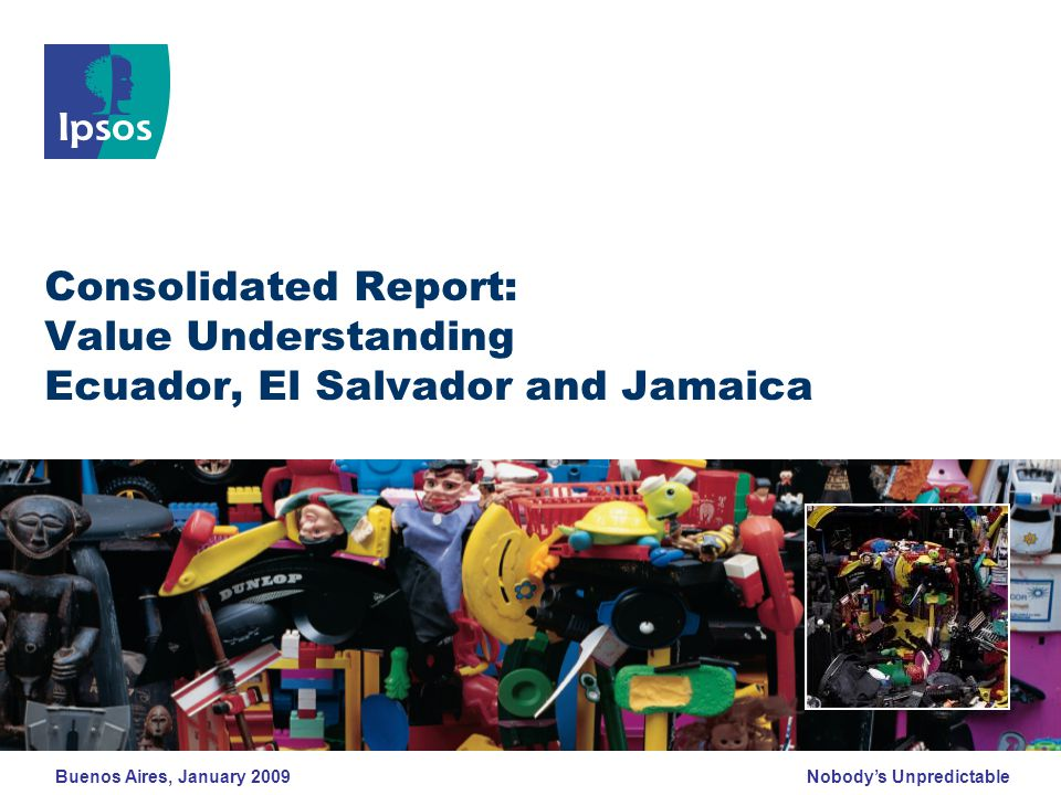Nobody's Unpredictable Consolidated Report: Value Understanding Ecuador, El Salvador and Jamaica Buenos Aires, January 2009