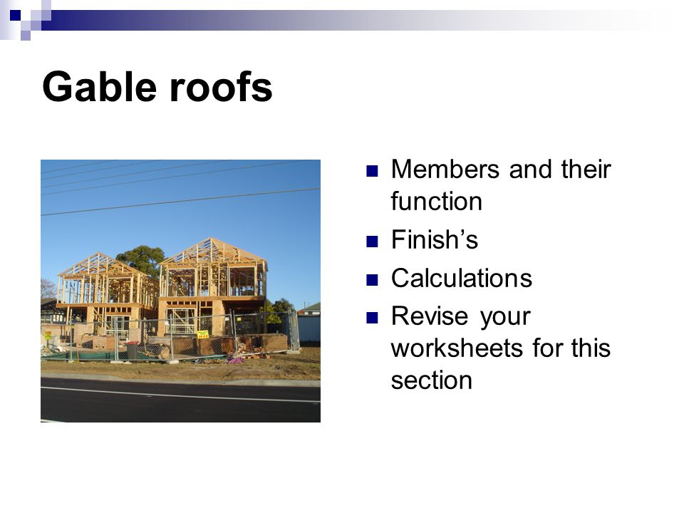 Gable roofs Members and their function Finish's Calculations Revise your worksheets for this section