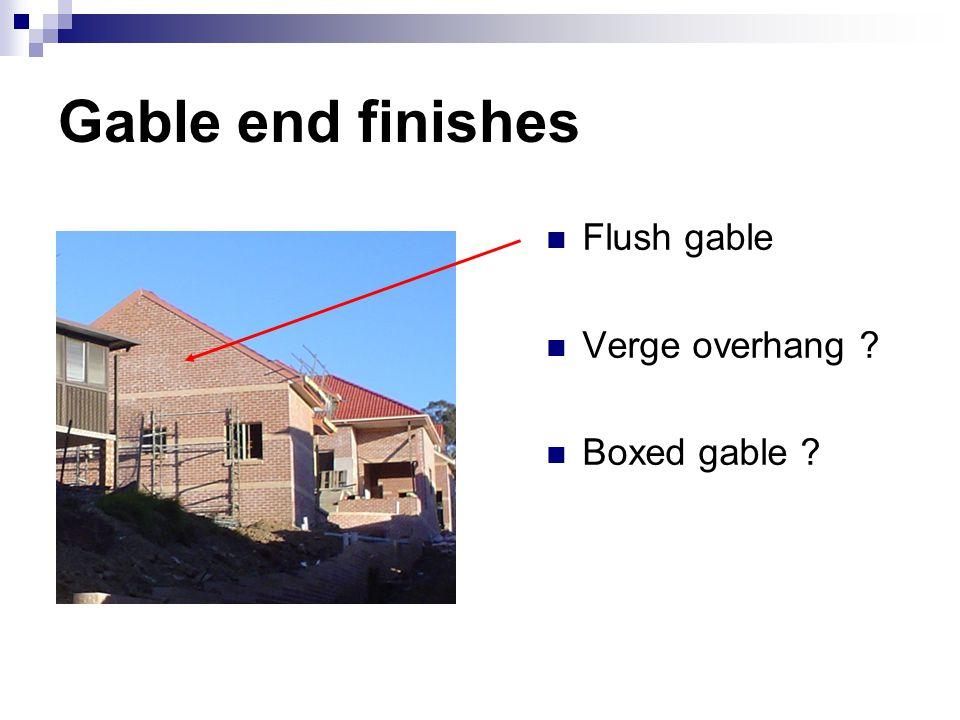 Gable end finishes Flush gable Verge overhang ? Boxed gable ?