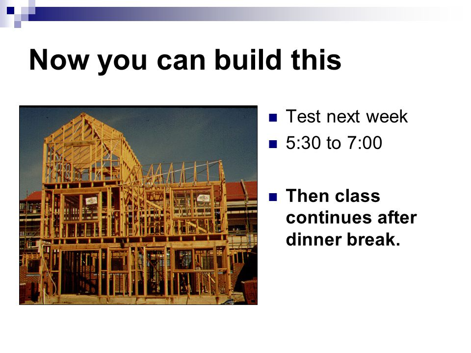 Now you can build this Test next week 5:30 to 7:00 Then class continues after dinner break.