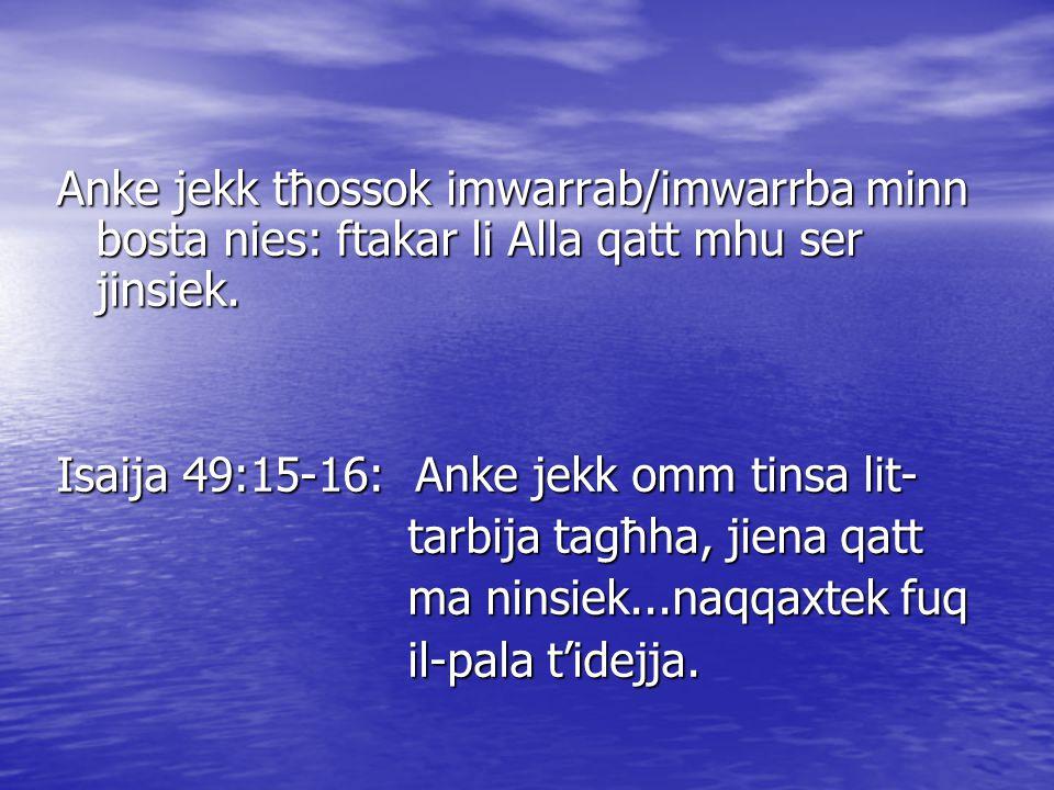 Anke jekk tħossok imwarrab/imwarrba minn bosta nies: ftakar li Alla qatt mhu ser jinsiek.