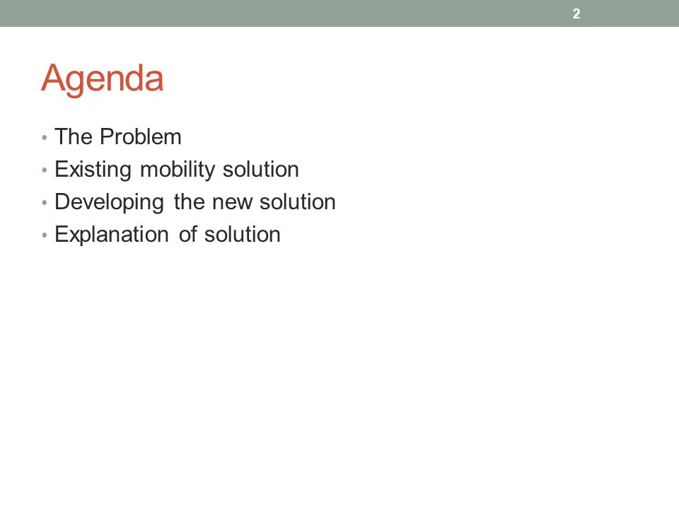 Agenda The Problem Existing mobility solution Developing the new solution Explanation of solution 2