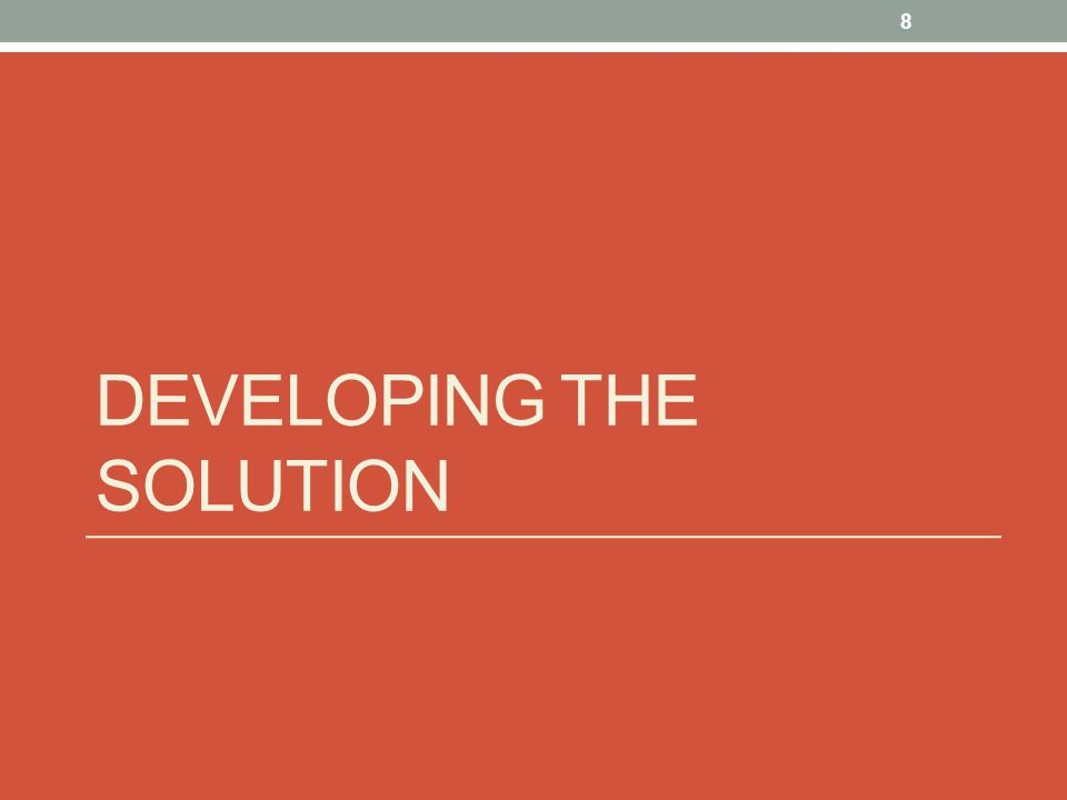 DEVELOPING THE SOLUTION 8