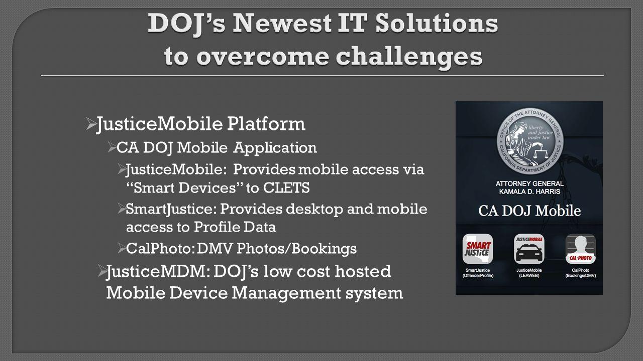 " JusticeMobile Platform  CA DOJ Mobile Application  JusticeMobile: Provides mobile access via ""Smart Devices"" to CLETS  SmartJustice: Provides des"