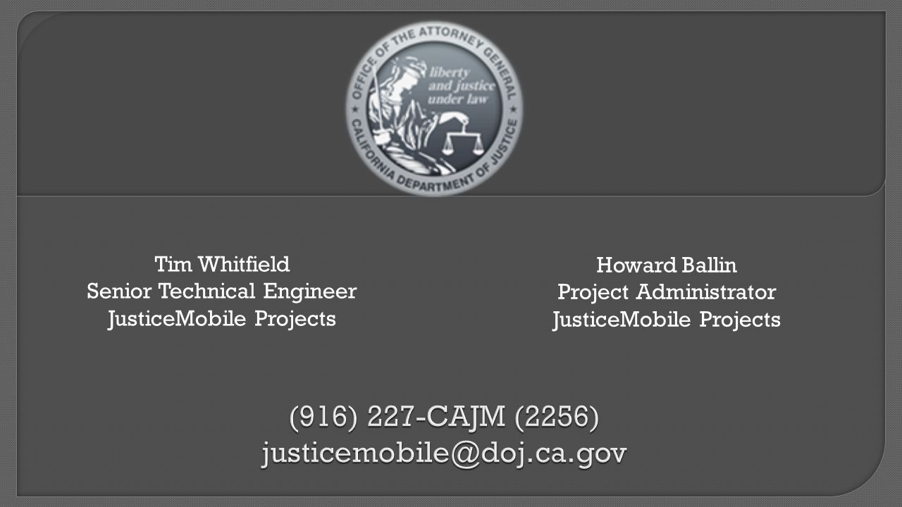 Tim Whitfield Senior Technical Engineer JusticeMobile Projects Howard Ballin Project Administrator JusticeMobile Projects