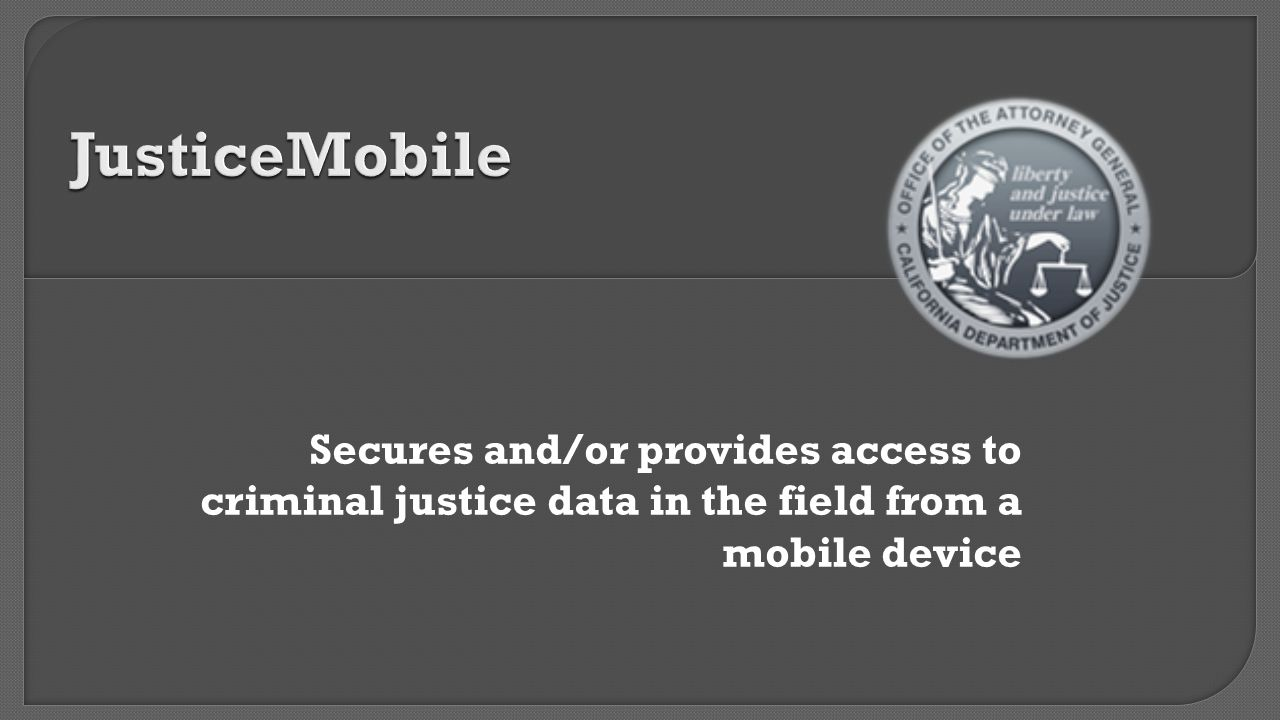 Secures and/or provides access to criminal justice data in the field from a mobile device
