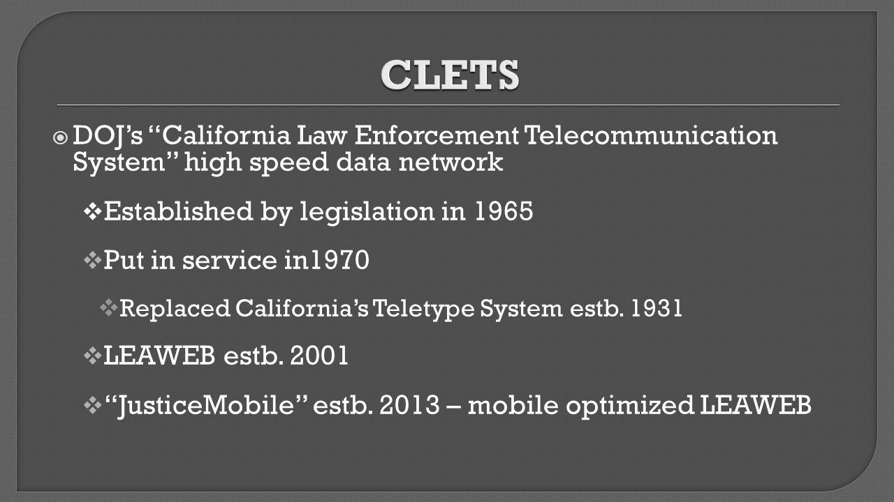 " DOJ's ""California Law Enforcement Telecommunication System"" high speed data network  Established by legislation in 1965  Put in service in1970  R"