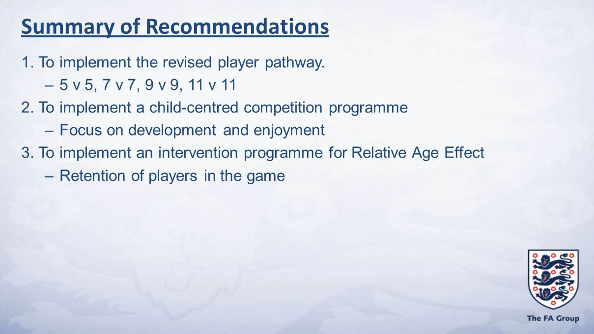 1. To implement the revised player pathway. –5 v 5, 7 v 7, 9 v 9, 11 v 11 2.