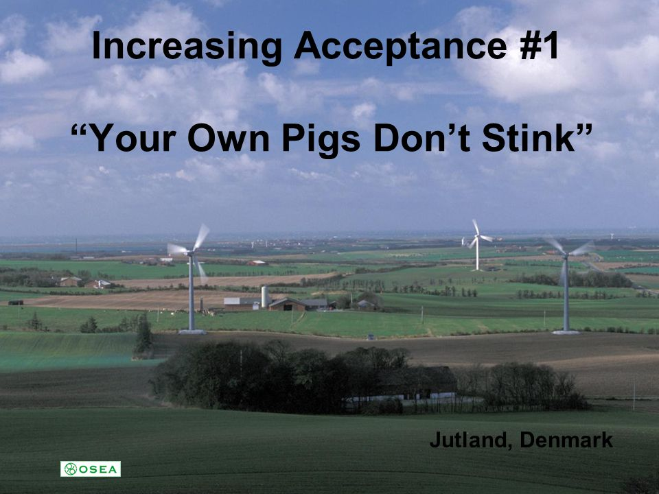 Increasing Acceptance #1 Your Own Pigs Don't Stink Jutland, Denmark