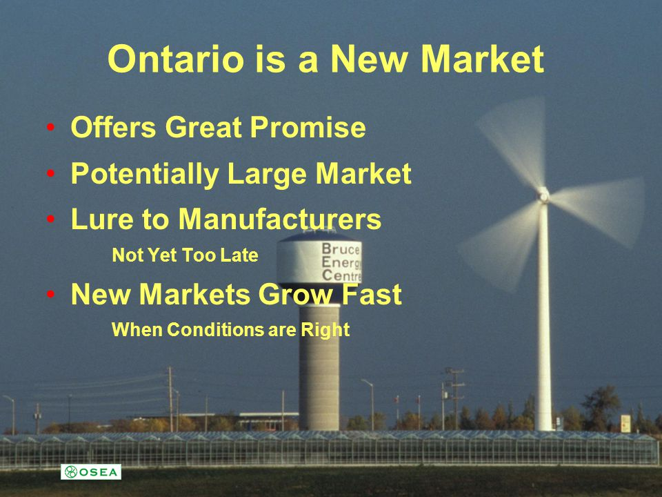 Ontario is a New Market Offers Great Promise Potentially Large Market Lure to Manufacturers Not Yet Too Late New Markets Grow Fast When Conditions are Right