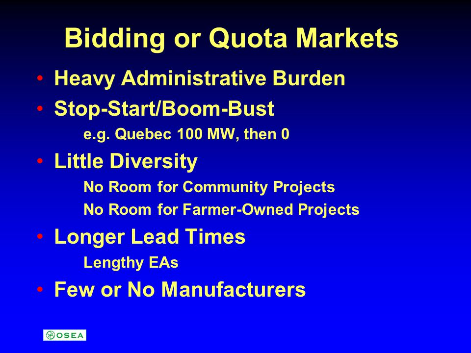 Bidding or Quota Markets Heavy Administrative Burden Stop-Start/Boom-Bust e.g.