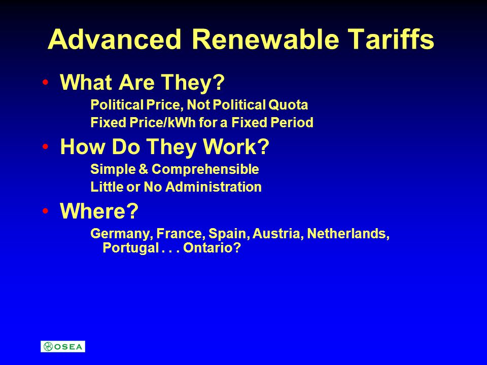 Advanced Renewable Tariffs What Are They? Political Price, Not Political Quota Fixed Price/kWh for a Fixed Period How Do They Work? Simple & Comprehen