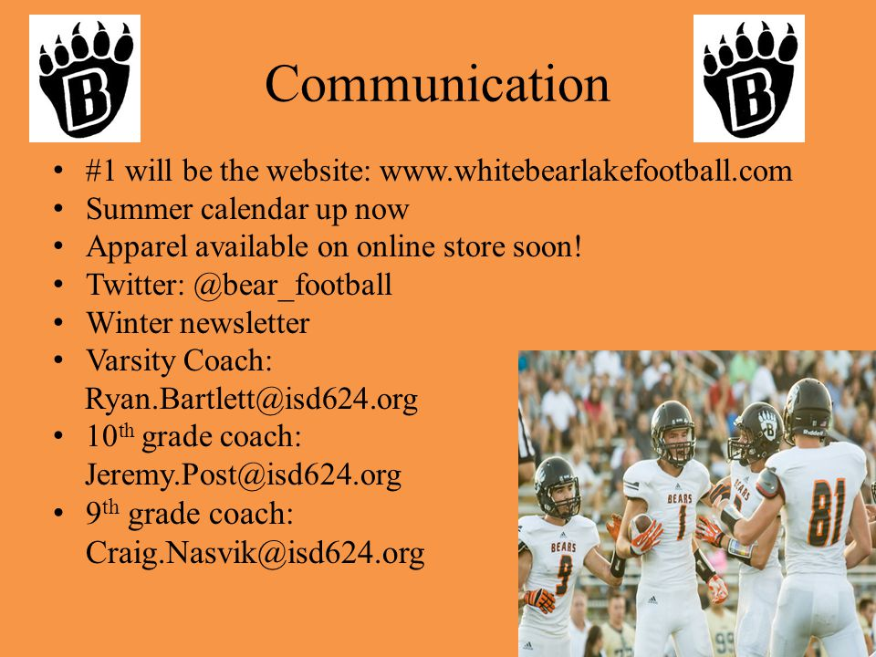 Communication #1 will be the website: www.whitebearlakefootball.com Summer calendar up now Apparel available on online store soon.