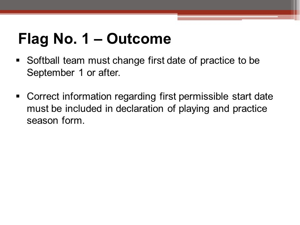 Flag No. 1 – Outcome  Softball team must change first date of practice to be September 1 or after.