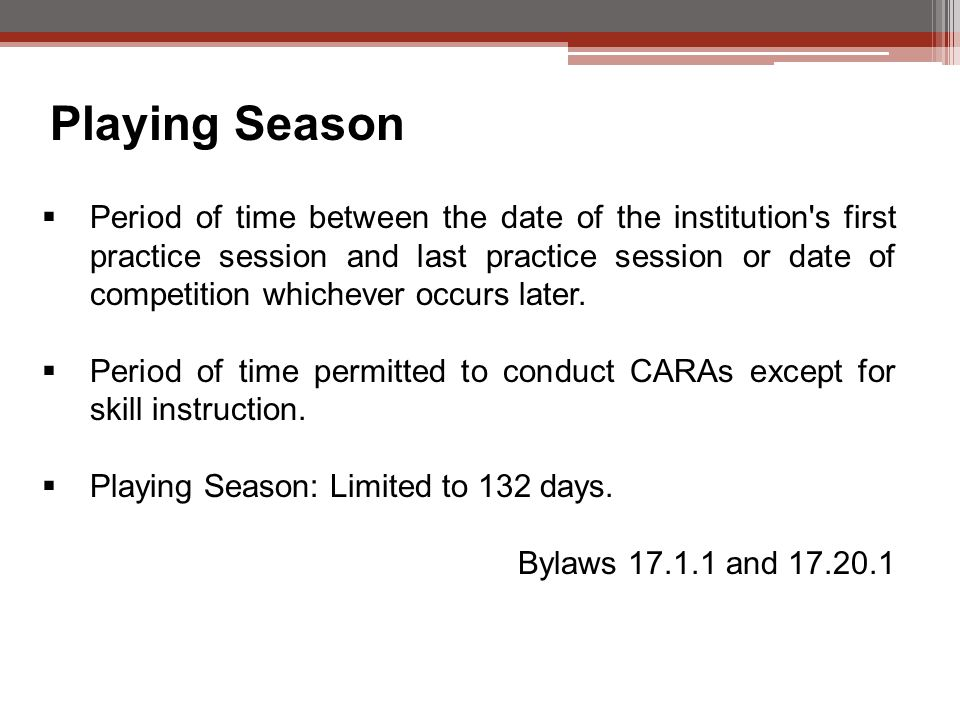 Playing Season  Period of time between the date of the institution s first practice session and last practice session or date of competition whichever occurs later.