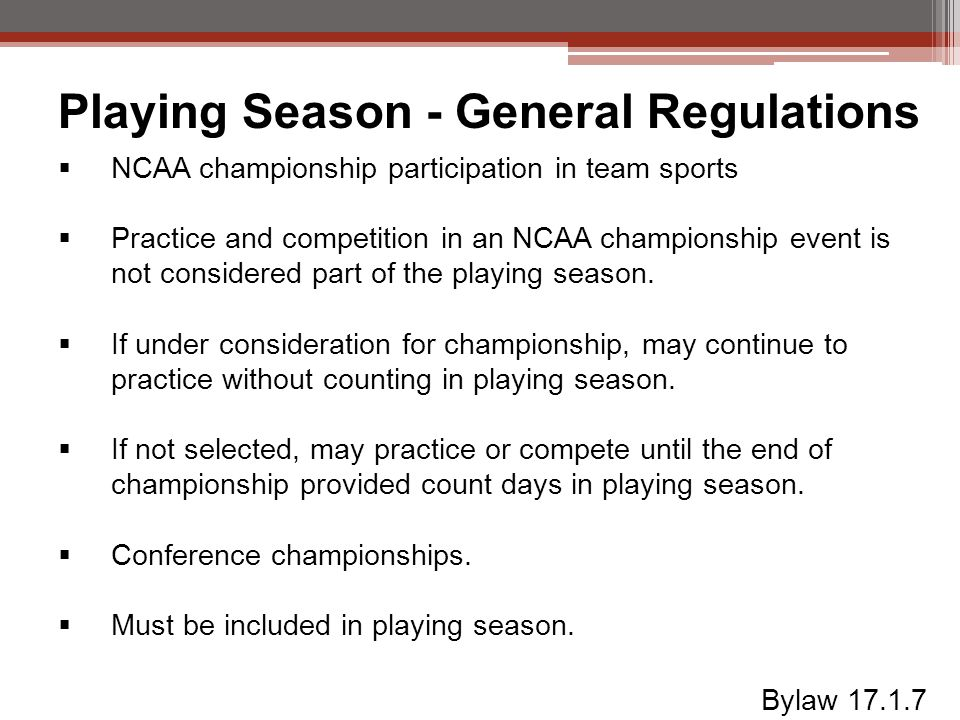 Playing Season - General Regulations  NCAA championship participation in team sports  Practice and competition in an NCAA championship event is not considered part of the playing season.