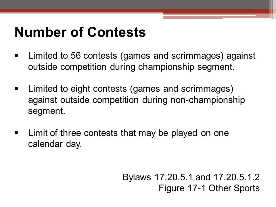 Number of Contests  Limited to 56 contests (games and scrimmages) against outside competition during championship segment.