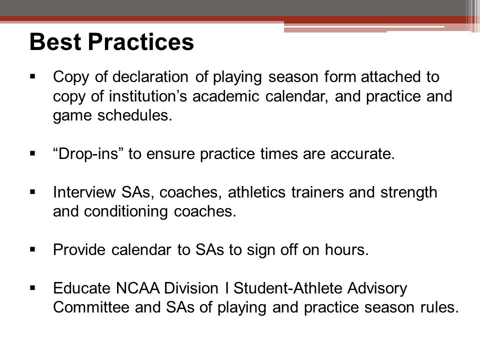 Best Practices  Copy of declaration of playing season form attached to copy of institution's academic calendar, and practice and game schedules.