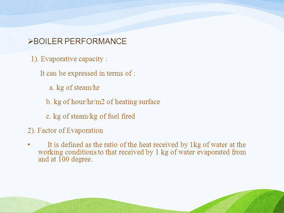  BOILER PERFORMANCE 1). Evaporative capacity : It can be expressed in terms of : a.