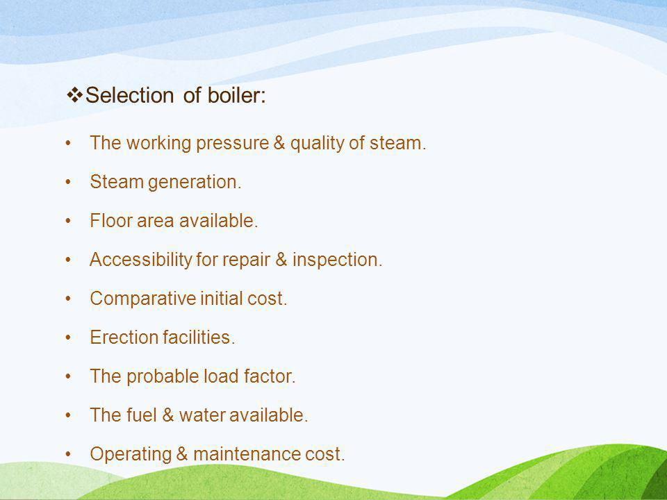 Selection of boiler: The working pressure & quality of steam.