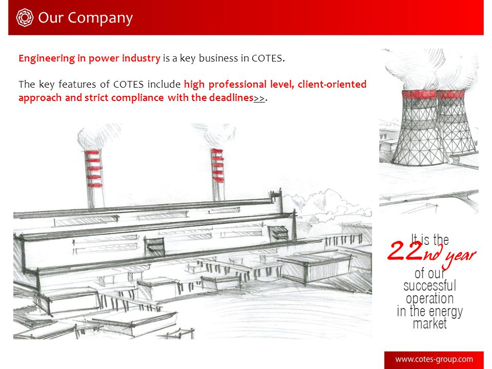 Our Company Engineering in power industry is a key business in COTES. The key features of COTES include high professional level, client-oriented appro