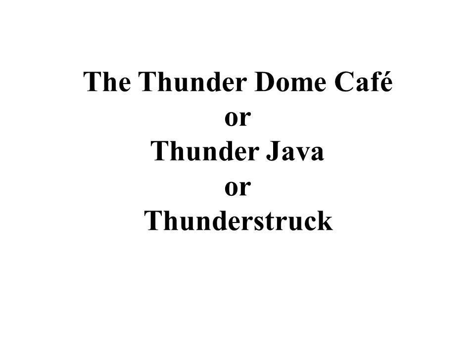 The Thunder Dome Café or Thunder Java or Thunderstruck