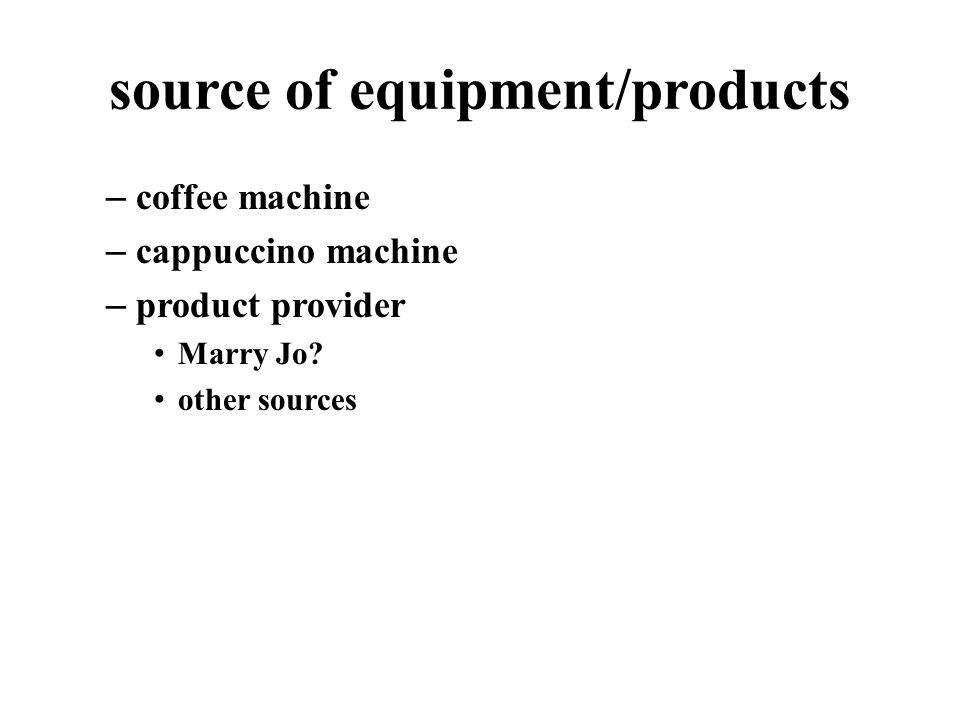 source of equipment/products – coffee machine – cappuccino machine – product provider Marry Jo.