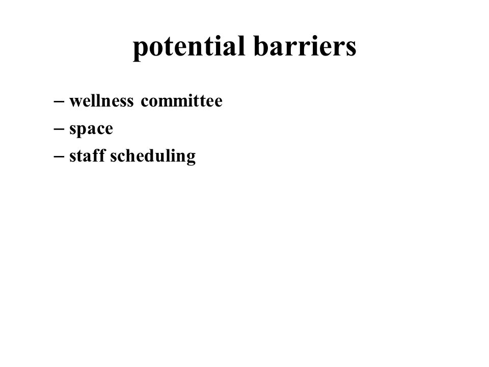 potential barriers – wellness committee – space – staff scheduling